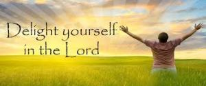 Delight yorself in the Lord