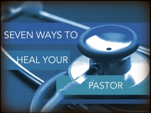 7 Ways to Heal Your Pastor.001